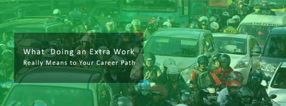 What doing an extra work really means to your career path