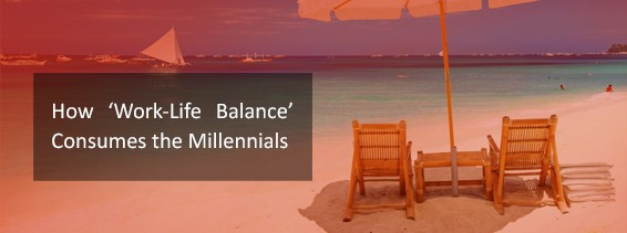 How Work-Life Balance consumes the Millenials