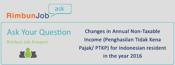 RimbunASK - Changes in Annual Non Taxable Income / PTKP for Indonesia Resident in year 2016